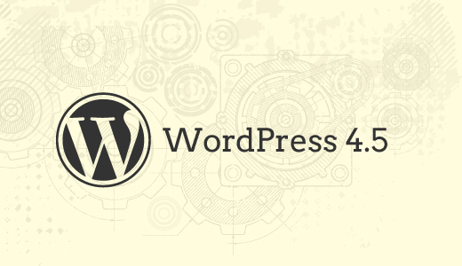 What to expect from upcoming WordPress 4.5