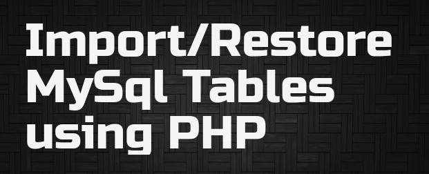 import / restore MySql tables using PHP