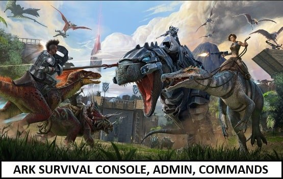 Ark Survival : Ark Console Commands & Admin Commands